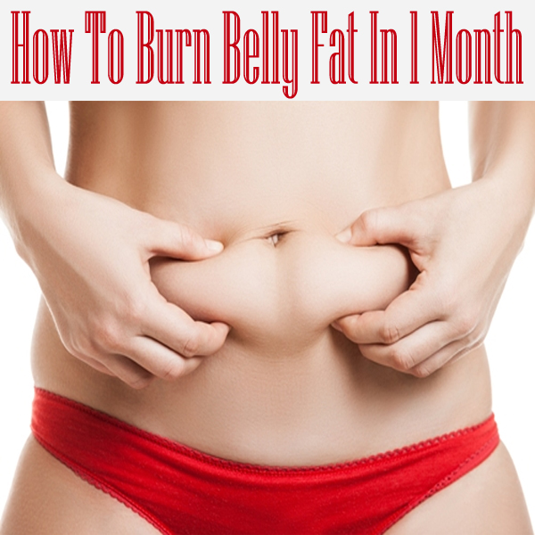 Burn Belly Fat In 1 Month